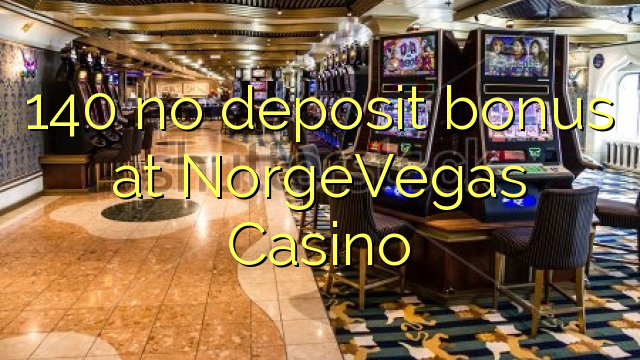140 no deposit bonus at NorgeVegas Casino