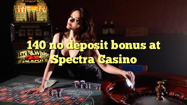 140 no deposit bonus at Spectra Casino