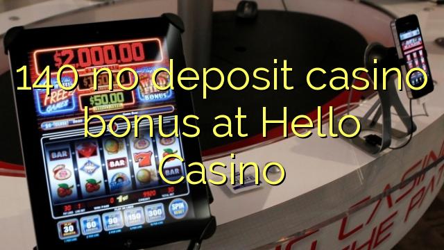 140 no deposit casino bonus at Hello Casino