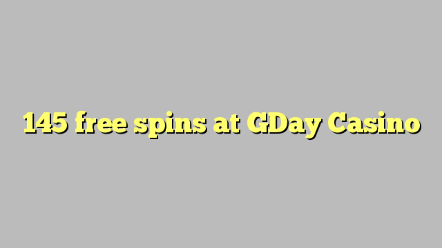 145 free spins at GDay  Casino