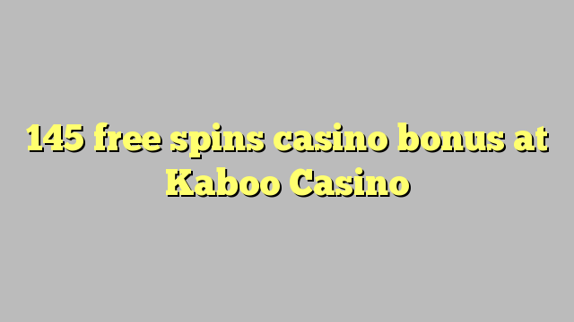 145 ilmaiskierrosta casino bonus Kaboo Casino