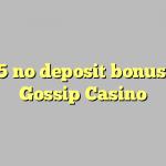 145 no deposit bonus at Gossip Casino
