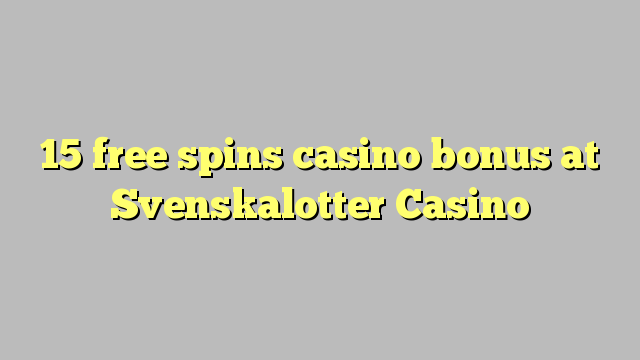 15 मुक्त Svenskalotter कैसीनो में कैसीनो बोनस spins