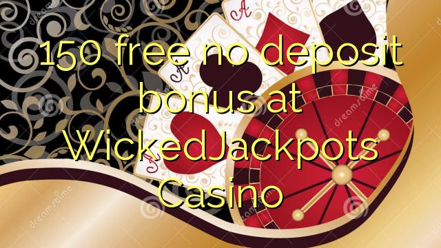 150 free no deposit bonus at WickedJackpots Casino
