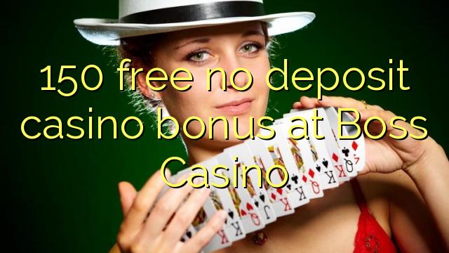 150 ilmaiseksi talletusta casino bonus Boss Casino