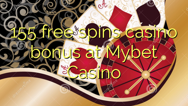 155 free spins casino bonus at Mybet Casino