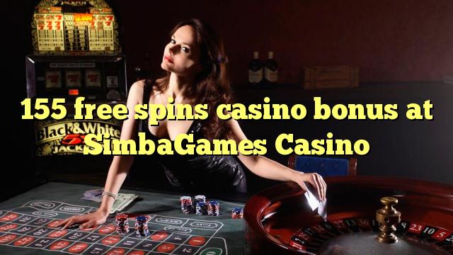 155 putaran percuma bonus kasino di SimbaGames Casino