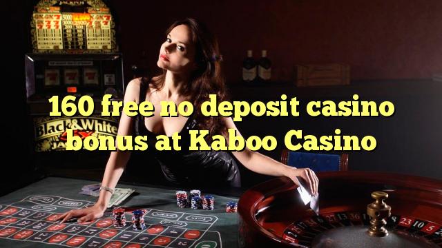160 gratis geen deposito casino bonus by Kaboo Casino