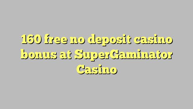 160 gratuit nu depozit bonus casino la SuperGaminator Casino