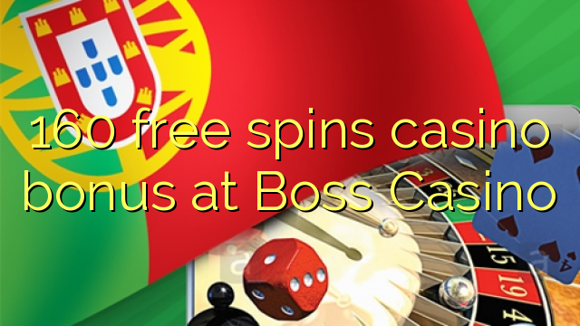 160 rotiri gratuite bonus de cazino de la Boss Casino