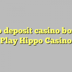 160 no deposit casino bonus at Play Hippo Casino