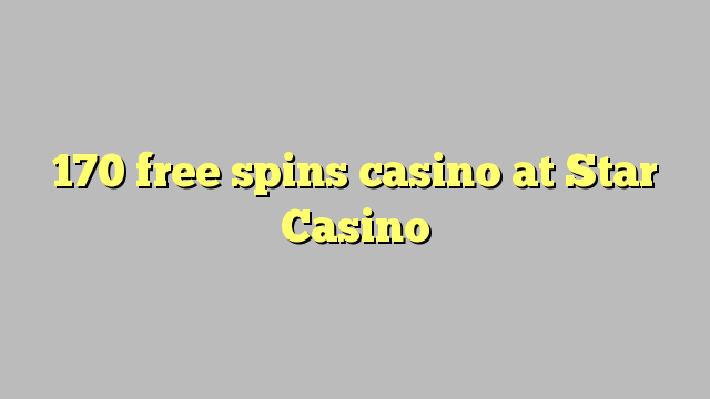 170 gratuit rotiri Casino la Star Casino