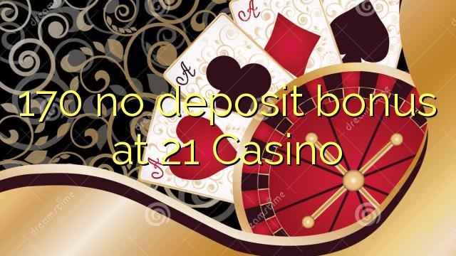 170 no deposit bonus at 21 Casino