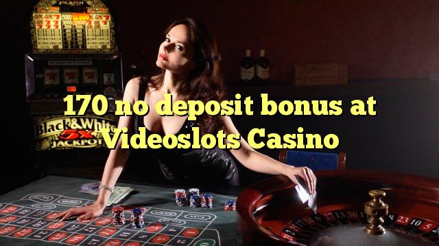 170 geen deposito bonus by Videoslots Casino