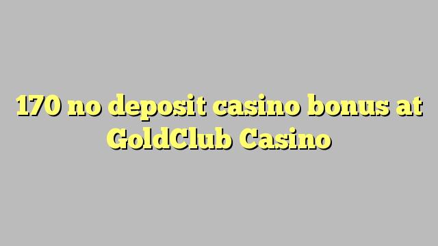 170 ùn Bonus Casinò accontu à GoldClub Casino