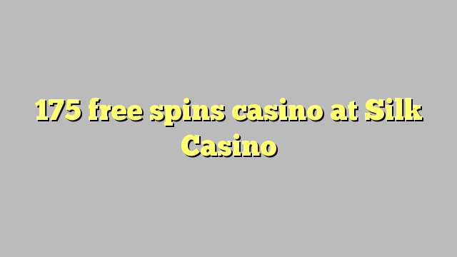 175 free spins casino at Silk Casino