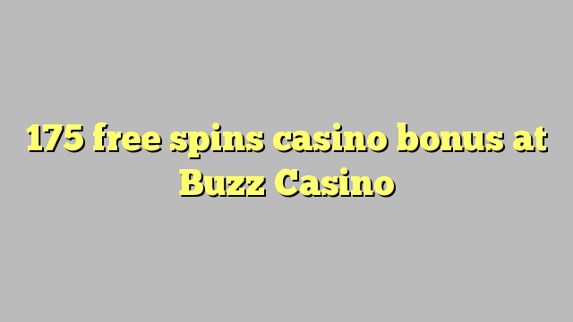 175 gratuit rotiri casino bonus la Buzz Casino