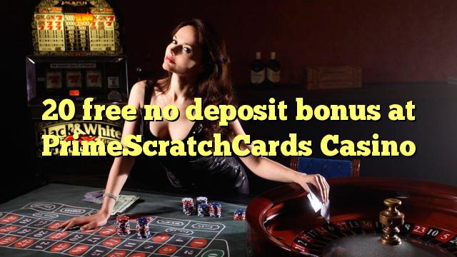20 libirari ùn Bonus accontu à PrimeScratchCards Casino