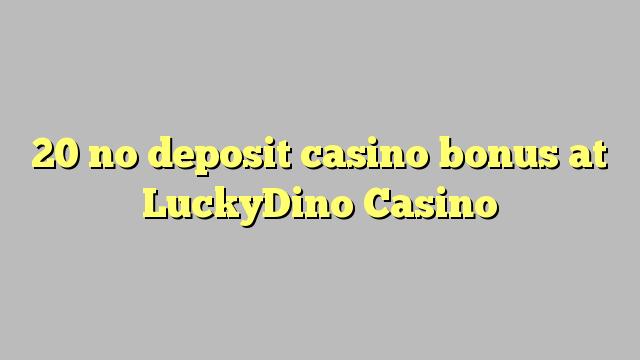 20 nici un bonus de cazinou depozit la LuckyDino Casino