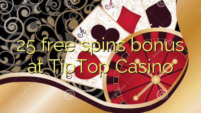 25 free spins bonus at TipTop  Casino