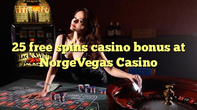 25 bezmaksas griezienus kazino bonusu NorgeVegas Casino