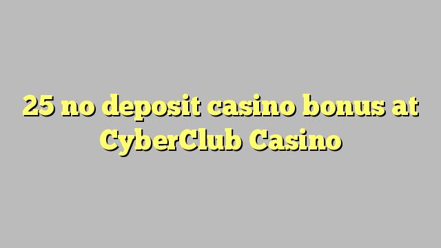 25 babu ajiya gidan caca bonus a CyberClub Casino