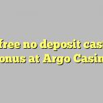 30 free no deposit casino bonus at Argo  Casino