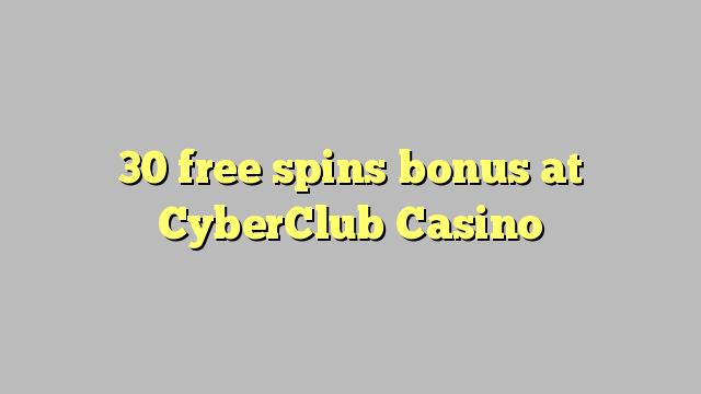 30 senza spins Bonus à CyberClub Casino