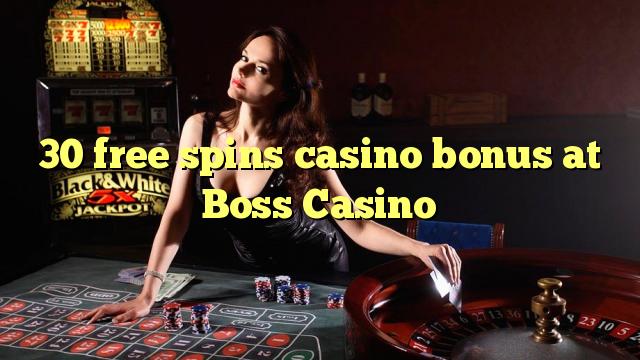 30 gratis spinnar casino bonus på Boss Casino
