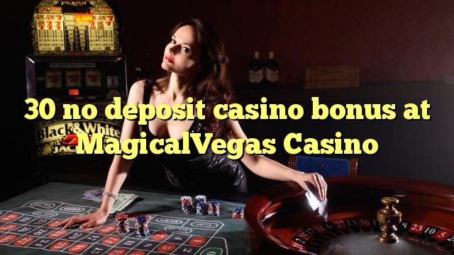30 ingen depositum casino bonus på MagicalVegas Casino