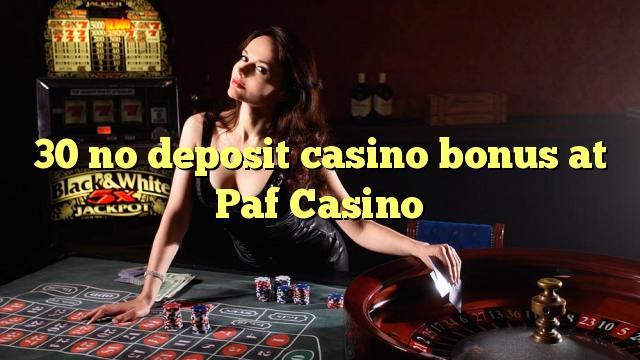 30 bez depozytu kasyno bonusem w kasynie Paf