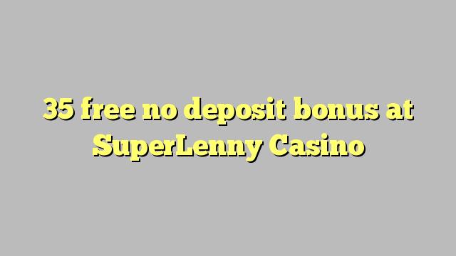 35 liberabo non deposit bonus ad Casino SuperLenny