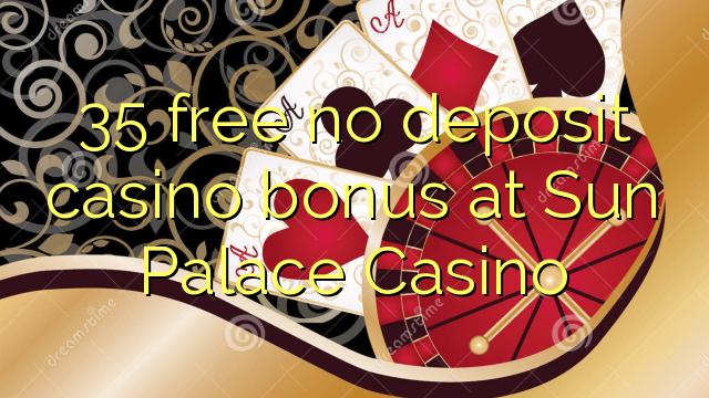 35 free no deposit casino bonus at Sun Palace Casino