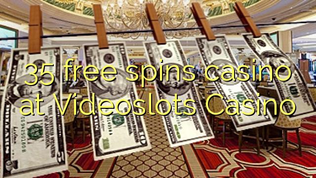 35 frjálst snýr spilavíti á Videoslots Casino