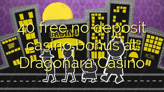 40 gratuit nu depozit bonus casino la Dragonara Casino