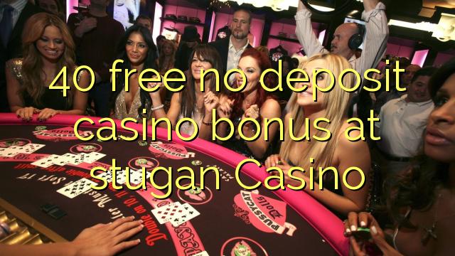 40 libirari ùn Bonus accontu Casinò à Casino stugan