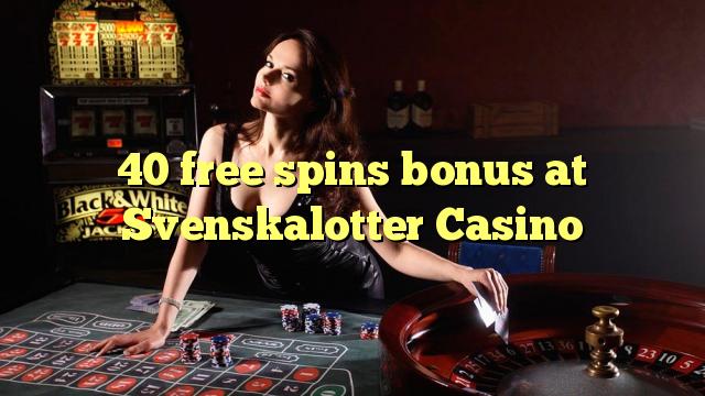 40 zdarma točí bonus v kasinu Svenskalotter