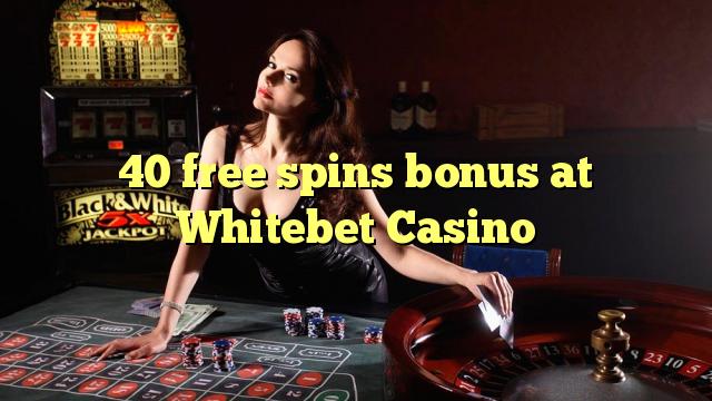 40 b'xejn spins bonus fuq Whitebet Casino