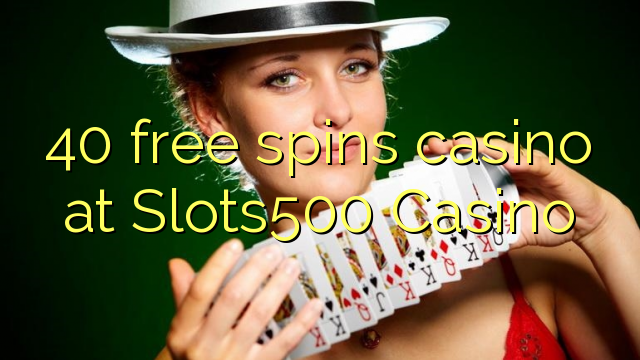 40 gratis spinn casino på Slots500 Casino