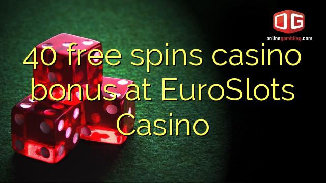 40 ücretsiz EuroSlots Casino'da casino bonus spin