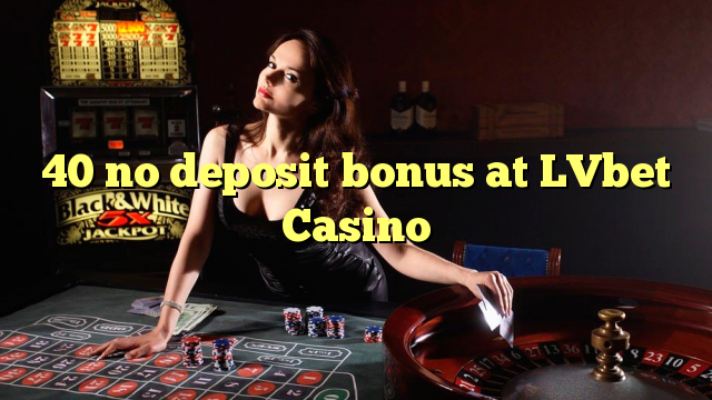 40 geen deposito bonus by LVbet Casino