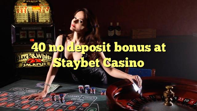 40 geen deposito bonus by Staybet Casino
