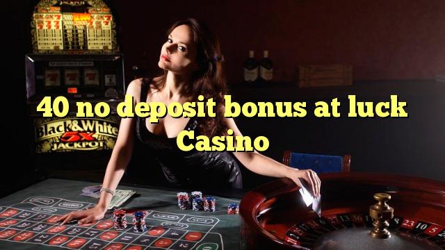 40 ei deposiidi boonus kell õnne Casino