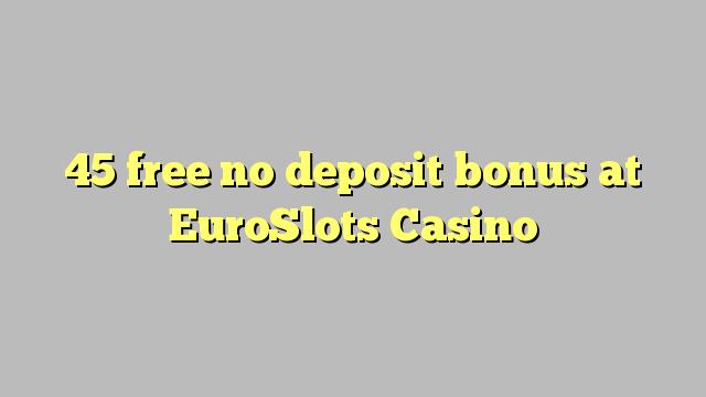 EuroSlots कैसीनो में कोई जमा बोनस मुक्त 45