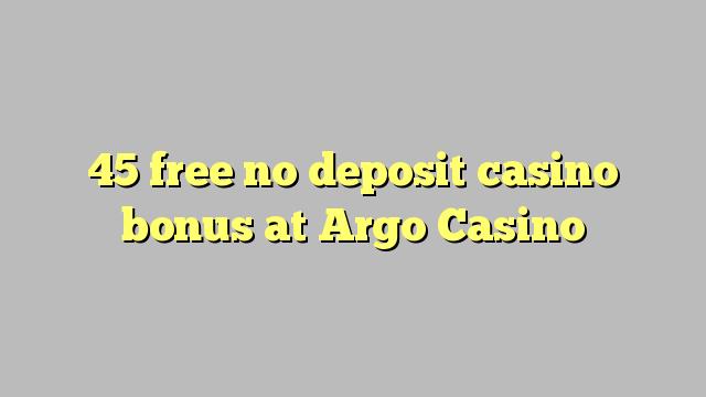 45 gratis geen aanbetaling casino bonus bij Argo Casino