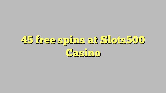45 spins senza à Slots500 Casino