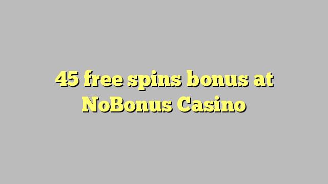 45 gratis spins bonus by NoBonus Casino