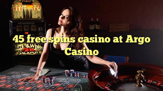 45 tasuta keerutab kasiino Argo Casino