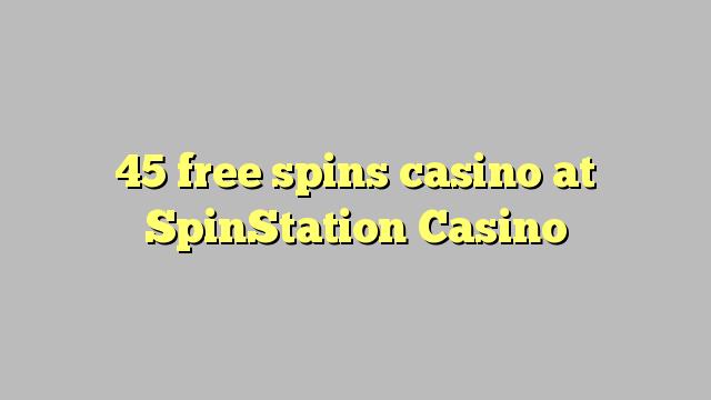 45 मुक्त SpinStation कैसीनो में कैसीनो spins
