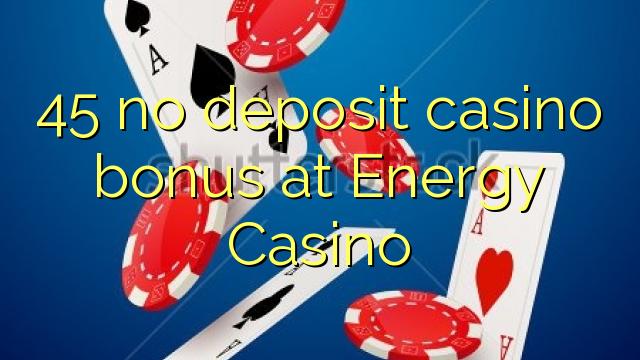 45 ne casino bonus vklad u Energetické kasinu